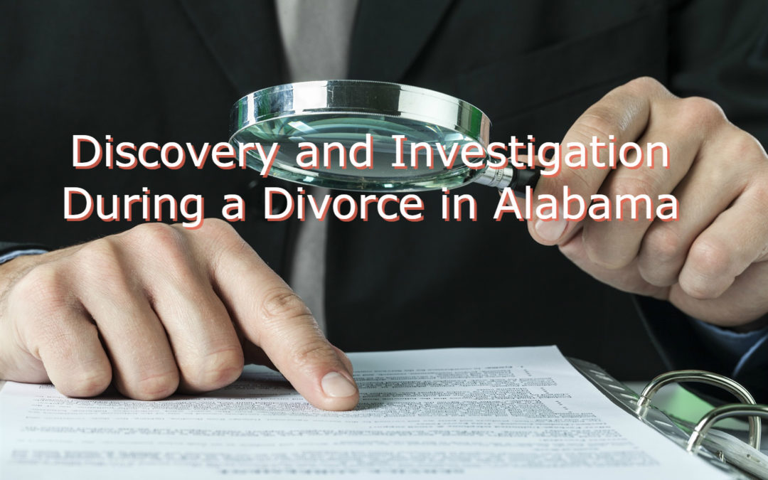 Discovery and Investigation During a Divorce in Alabama